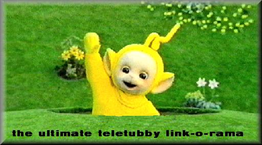 The Ultimate Teletubby Link-o-rama!